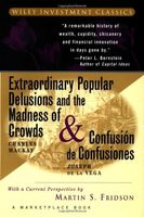 Extraordinary Popular Delusions and the Madness of Crowds & Confusión de Confusiones (Wiley Investm